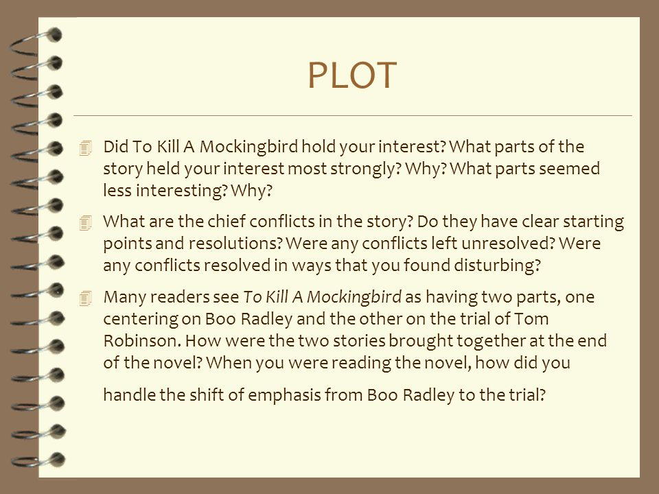 PLOT 4 Did To Kill A Mockingbird hold your interest? What parts of the story held your interest most strongly? Why? What parts seemed less interesting
