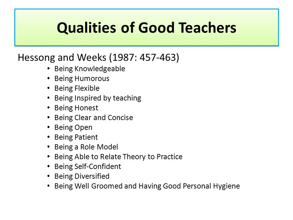 Hessong and Weeks (1987: 457-463) Being Knowledgeable Being Humorous Being Flexible Being Inspired by teaching Being Honest Being Clear and Concise Be