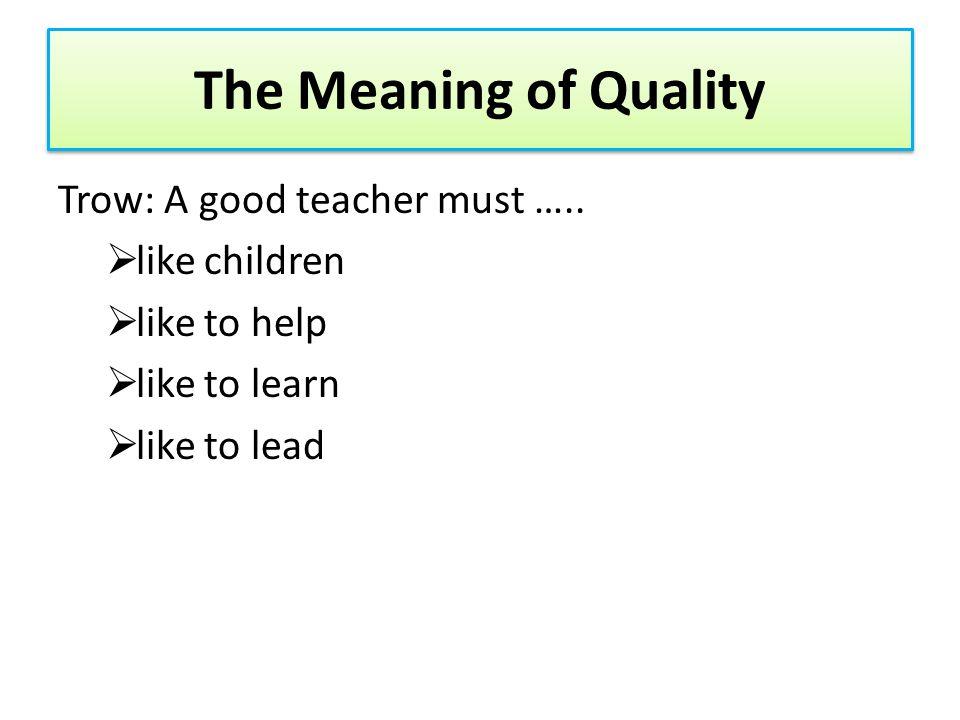 Qualities of Good Teachers Combs: A good teacher….