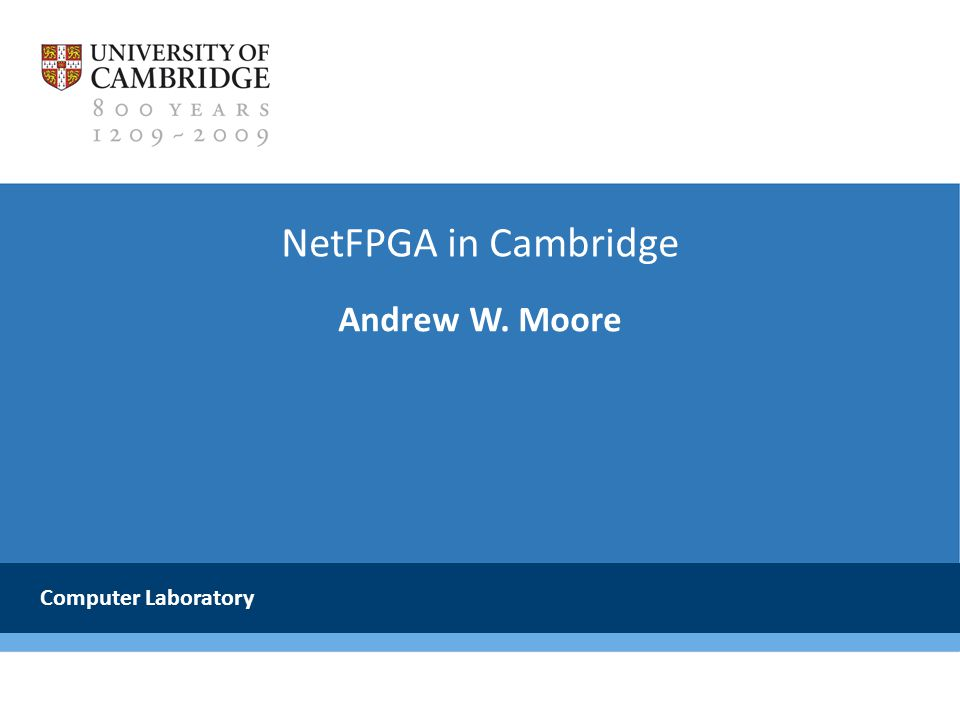 NetFPGA in Cambridge Andrew W. Moore Computer Laboratory