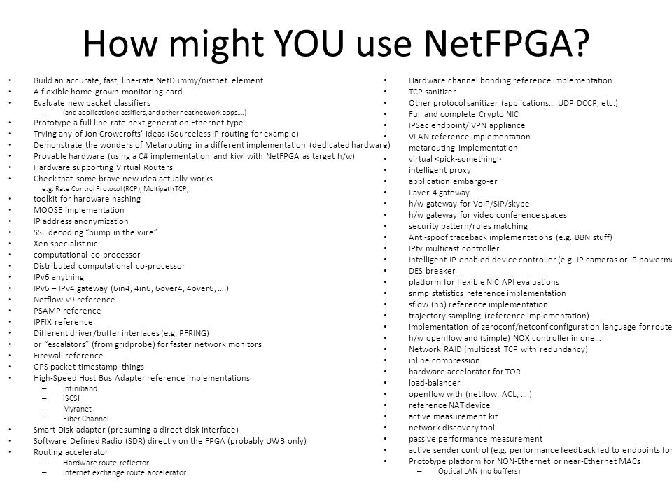 How might YOU use NetFPGA.