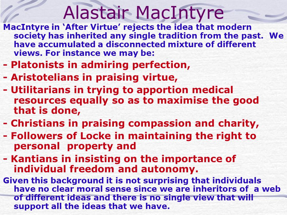 Alastair MacIntyre MacIntyre in 'After Virtue' rejects the idea that modern society has inherited any single tradition from the past.