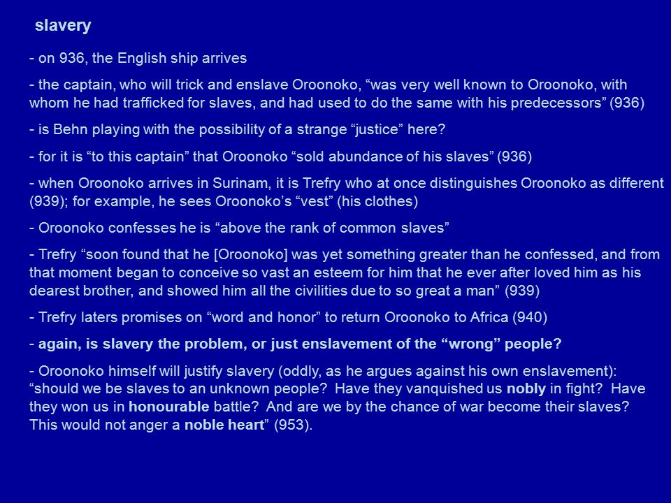 the conclusion - on 958, Caesar reclaims his real name: you shall see that Oroonoko scorns to live with the indignity that was put on Caesar (958) (the greatest indignity for Oroonoko is to be whipped as a slave – he would rather die, and will, along with Imoinda) - Oroonoko and Imoinda flee; Imoinda is sacrificed (notice the parallel of Oroonoko over Imoinda and the tiger over its prey; yet Oroonoko becomes feeble from lack of food) - Oroonoko is referred to: Oh, monster.