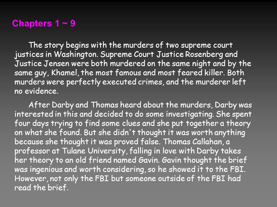 Chapters 1 ~ 9 The story begins with the murders of two supreme court justices in Washington.