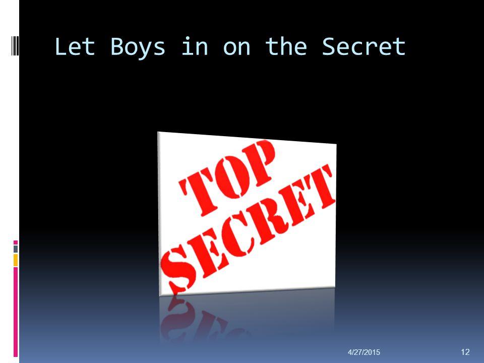 Let Boys in on the Secret 4/27/2015 12