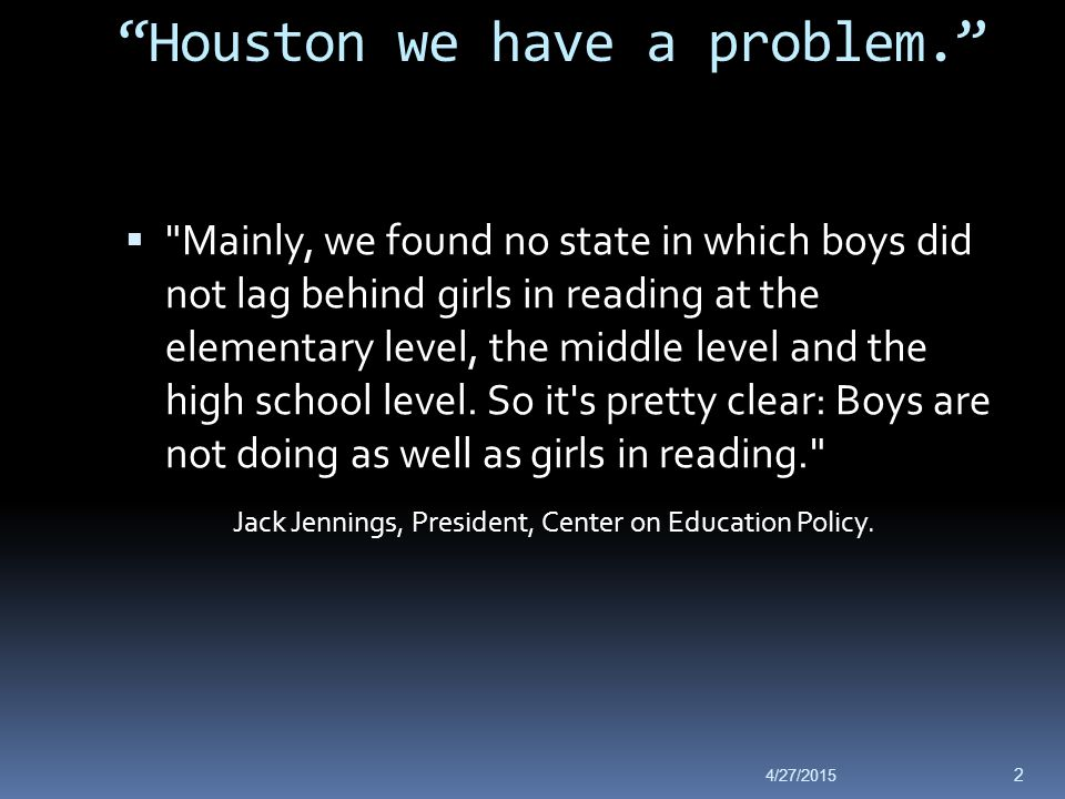 Houston we have a problem.  Mainly, we found no state in which boys did not lag behind girls in reading at the elementary level, the middle level and the high school level.