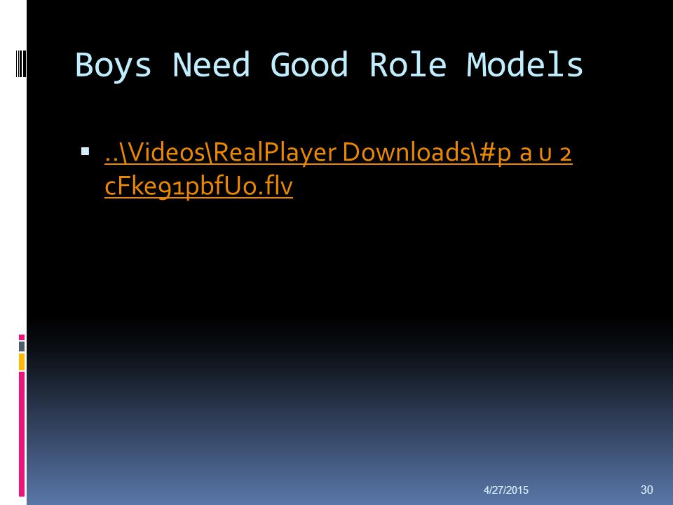 Boys Need Good Role Models ..\Videos\RealPlayer Downloads\#p a u 2 cFke91pbfUo.flv..\Videos\RealPlayer Downloads\#p a u 2 cFke91pbfUo.flv 4/27/2015 3