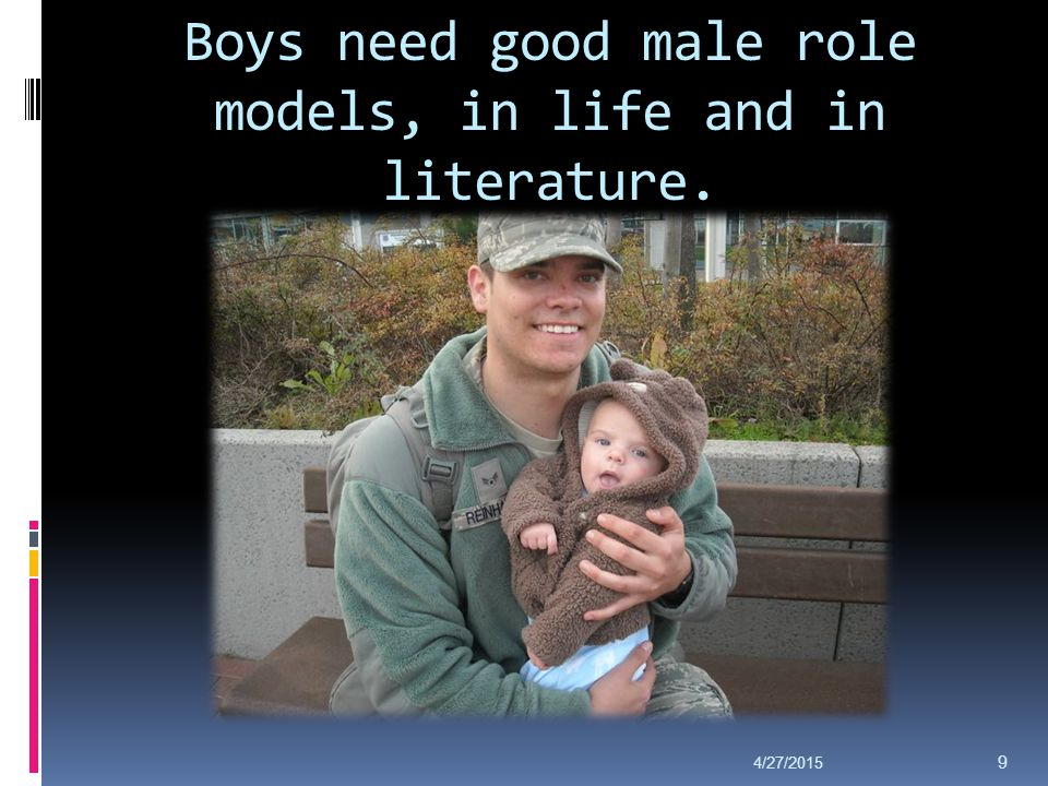 Boys need good male role models, in life and in literature. 4/27/2015 9