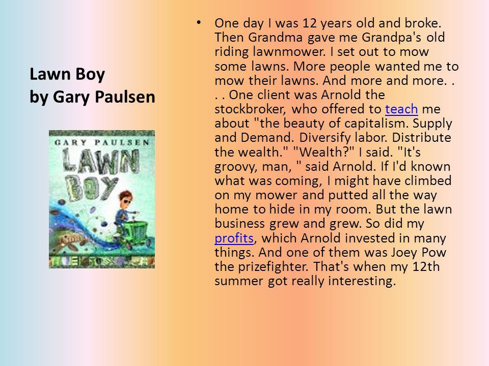 Lawn Boy by Gary Paulsen One day I was 12 years old and broke.