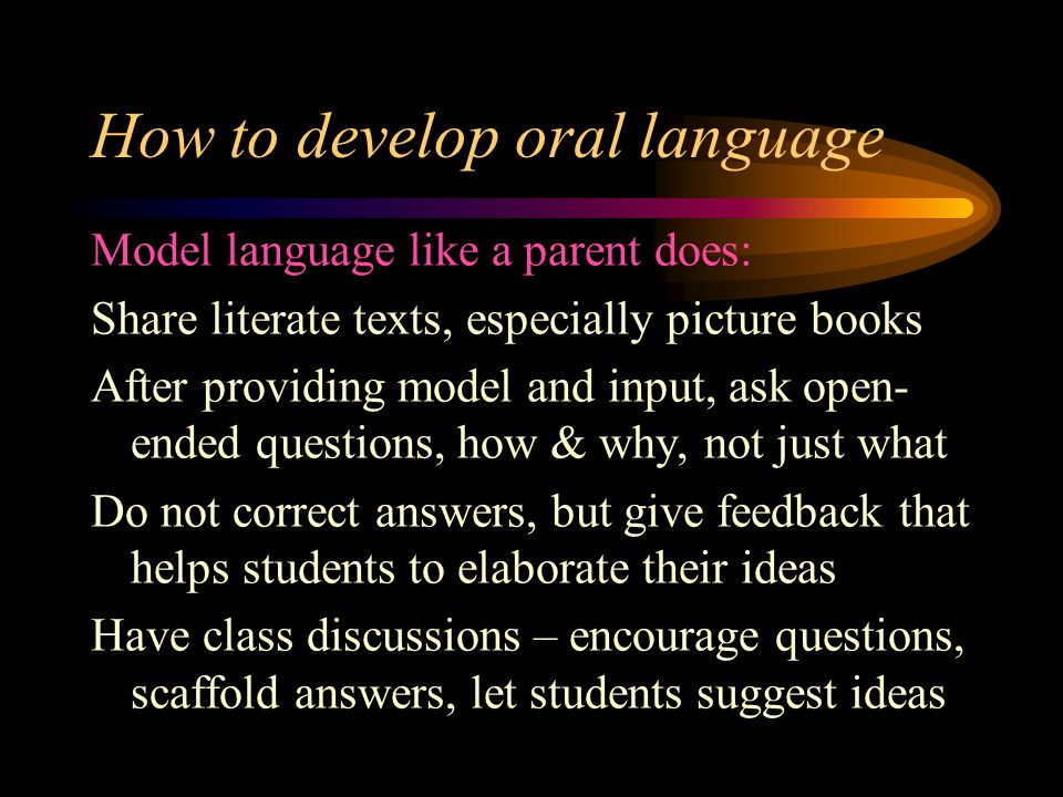Play-based program for oral language intervention (Hill & Launder 2010) 15 themed play boxes including books with sets of levelled questions for teachers/adults to use to stimulate oral language Children's oral language was extended by adults when appropriate Question levels from concrete to abstract - from describe things, describe thinking, brainstorm to go beyond here and now.