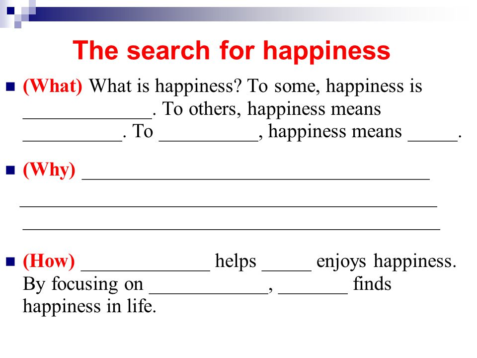 Example (What) What is happiness. To some, happiness is enjoying family life.