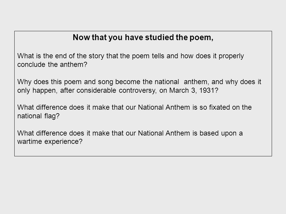 Now that you have studied the poem, What is the end of the story that the poem tells and how does it properly conclude the anthem.