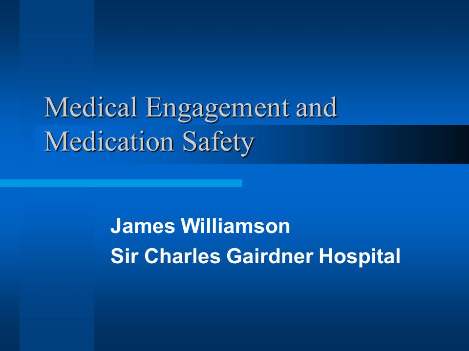 Medical Engagement and Medication Safety James Williamson Sir Charles Gairdner Hospital