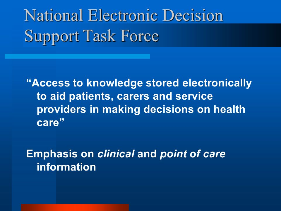 "National Electronic Decision Support Task Force ""Access to knowledge stored electronically to aid patients, carers and service providers in making dec"