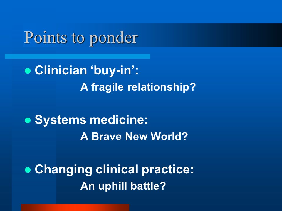 Points to ponder Clinician 'buy-in': A fragile relationship.