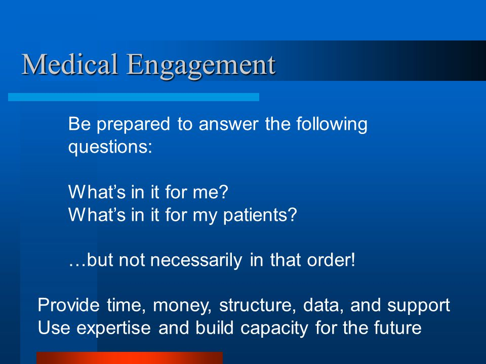 Medical Engagement Be prepared to answer the following questions: What's in it for me.
