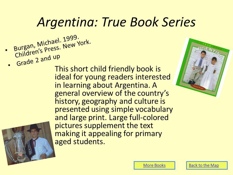 Argentina: True Book Series Burgan, Michael. 1999.