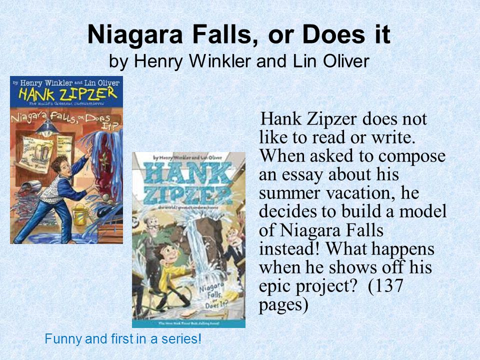 Niagara Falls, or Does it by Henry Winkler and Lin Oliver Hank Zipzer does not like to read or write.
