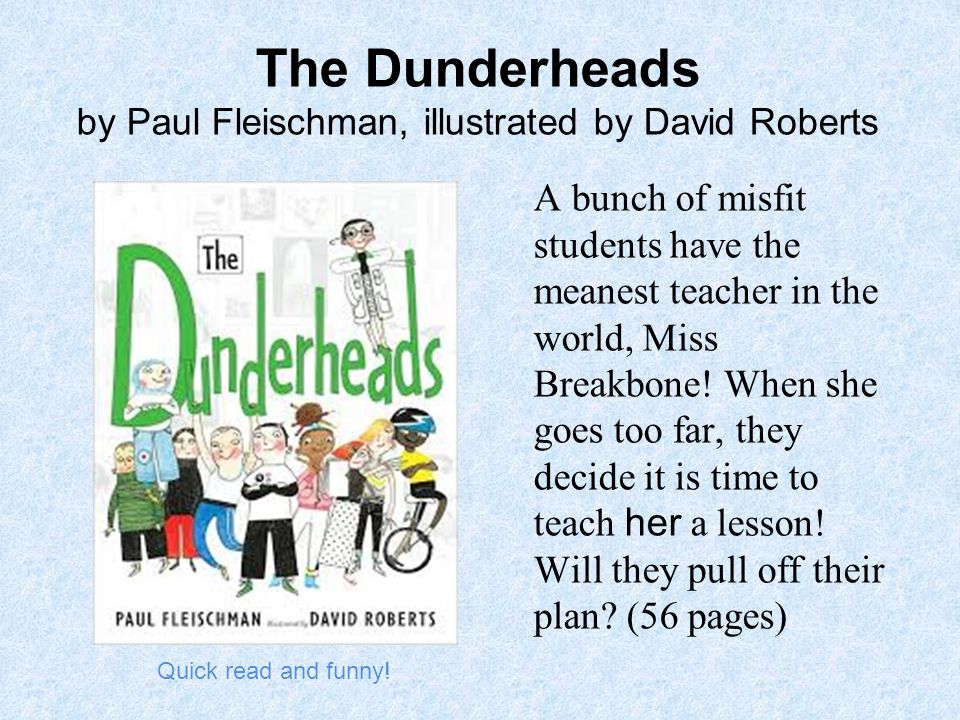 The Dunderheads by Paul Fleischman, illustrated by David Roberts A bunch of misfit students have the meanest teacher in the world, Miss Breakbone.