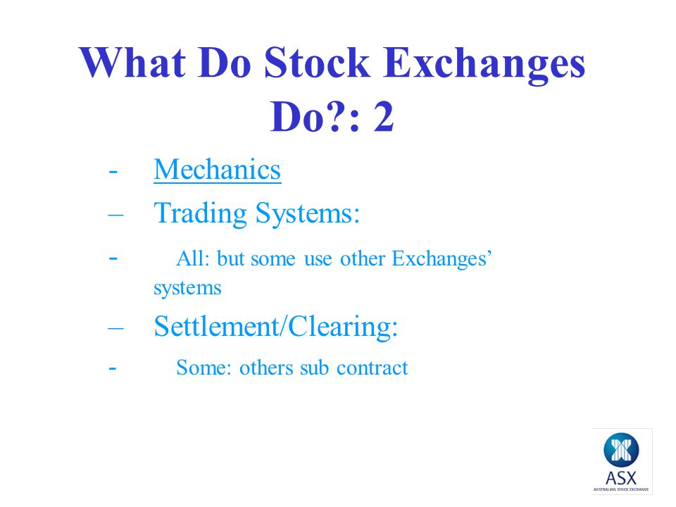 What Do Stock Exchanges Do : 1 1.A necessary Question because not all Exchanges do what people think they do.