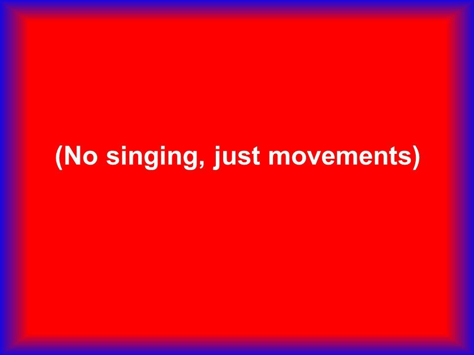 (No singing, just movements)