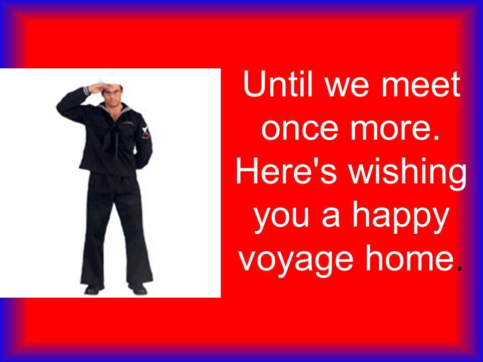 Until we meet once more. Here's wishing you a happy voyage home.