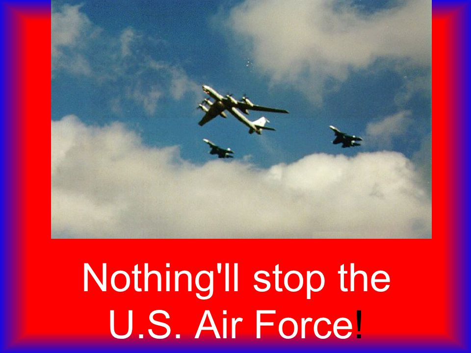 Nothing'll stop the U.S. Air Force!