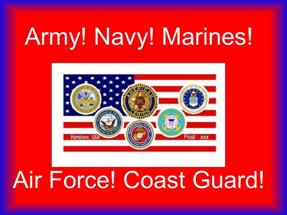 Army! Navy! Marines! Air Force! Coast Guard!