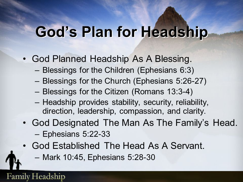 God's Plan for Headship God Planned Headship As A Blessing.