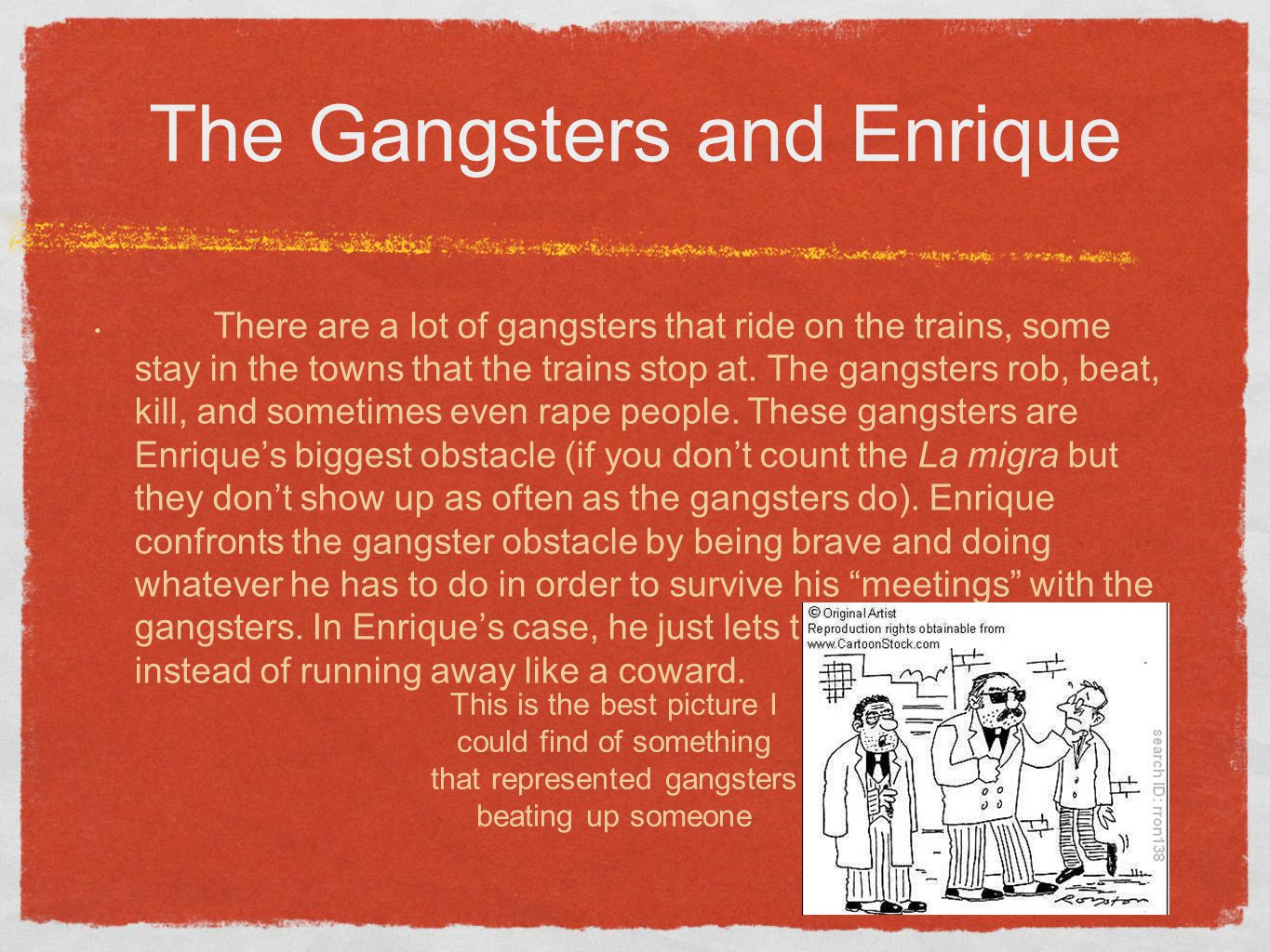 The Gangsters and Enrique There are a lot of gangsters that ride on the trains, some stay in the towns that the trains stop at.