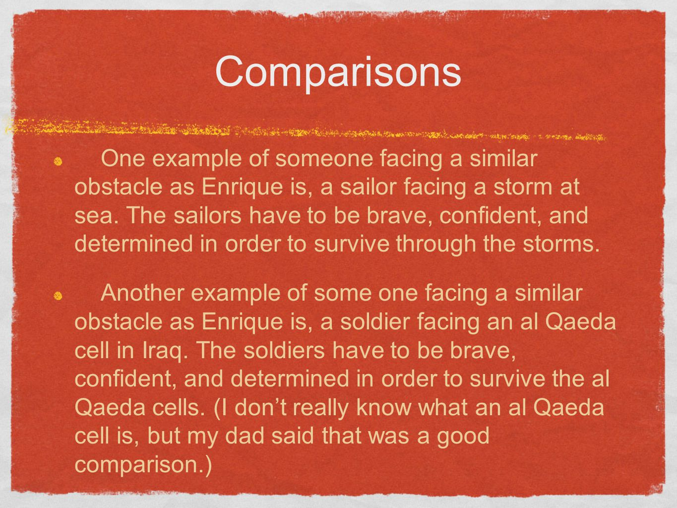 Comparisons One example of someone facing a similar obstacle as Enrique is, a sailor facing a storm at sea.