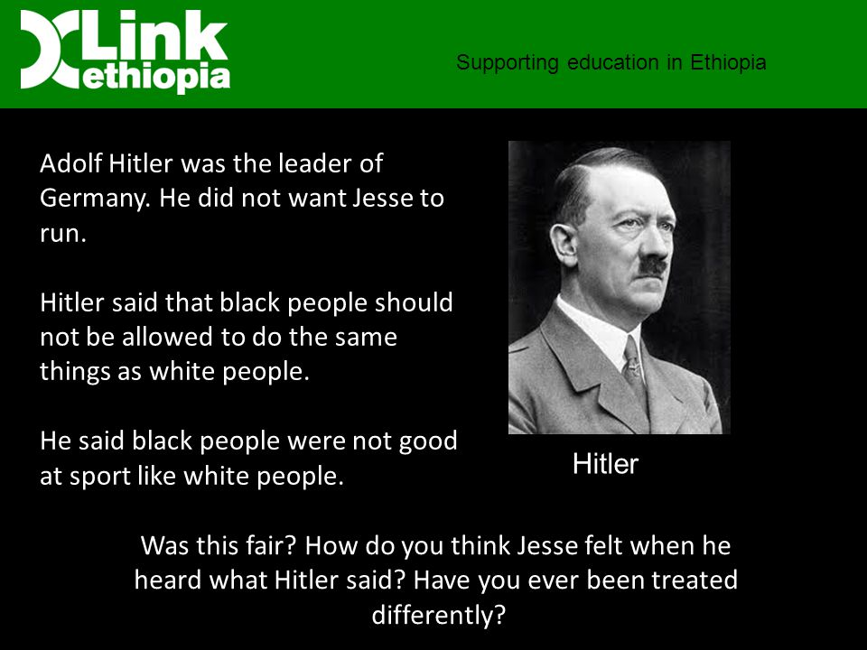 Supporting education in Ethiopia Adolf Hitler was the leader of Germany.
