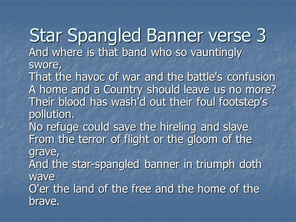 Star Spangled Banner verse 3 And where is that band who so vauntingly swore, That the havoc of war and the battle s confusion A home and a Country should leave us no more.