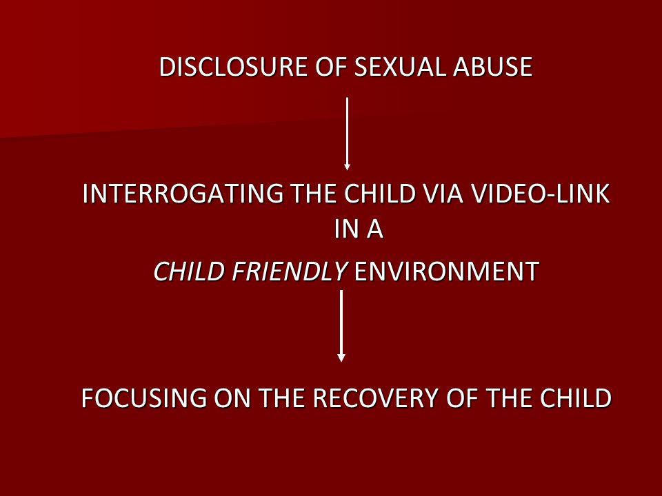 DISCLOSURE OF SEXUAL ABUSE INTERROGATING THE CHILD VIA VIDEO-LINK IN A CHILD FRIENDLY ENVIRONMENT FOCUSING ON THE RECOVERY OF THE CHILD