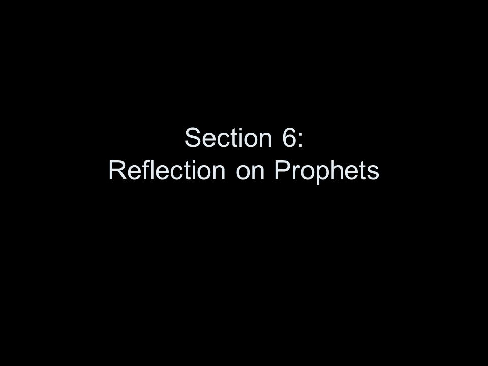 Section 6: Reflection on Prophets