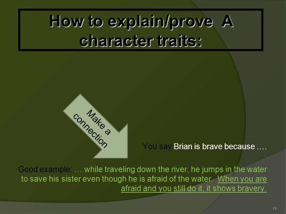 19 How to explain/prove A character traits: You say Brian is brave because ….
