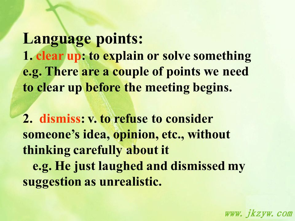Language points: 1. clear up: to explain or solve something e.g.