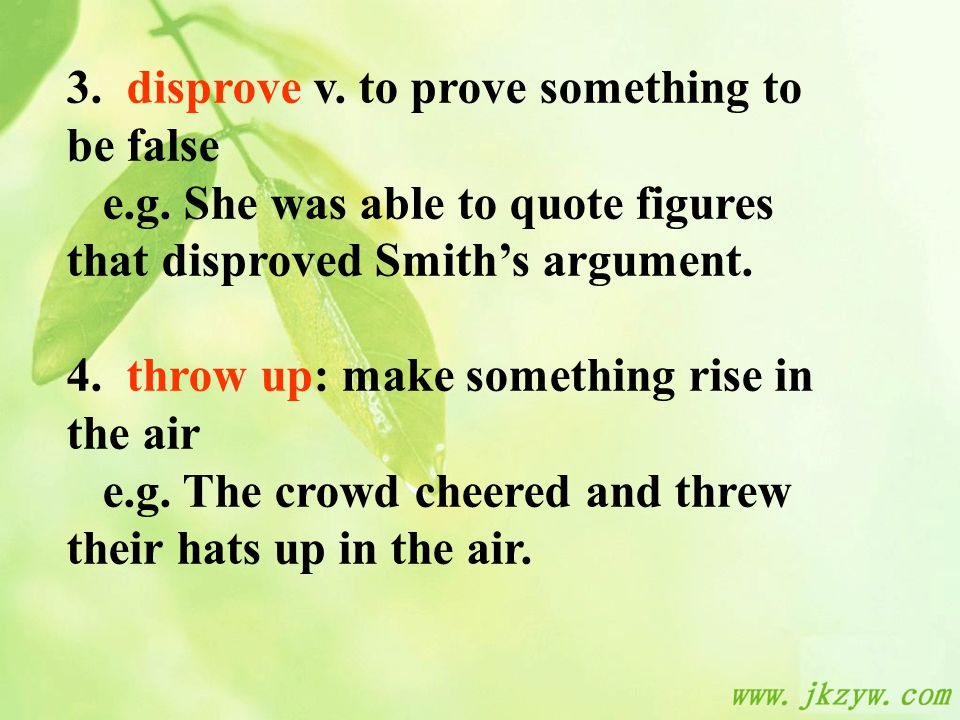 3. disprove v. to prove something to be false e.g.