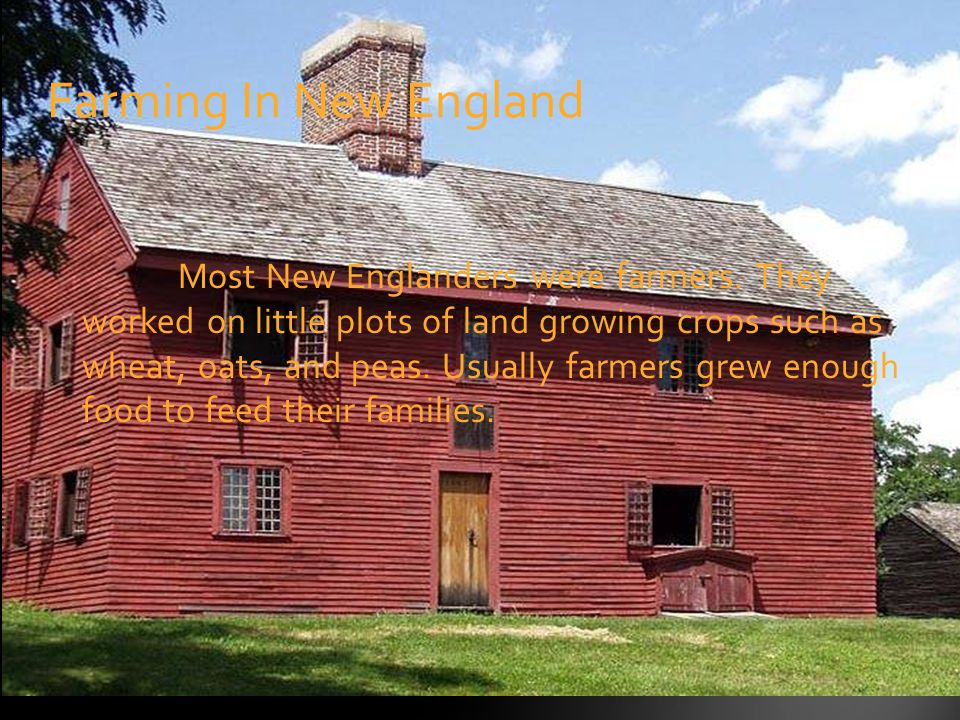 Most New Englanders were farmers.