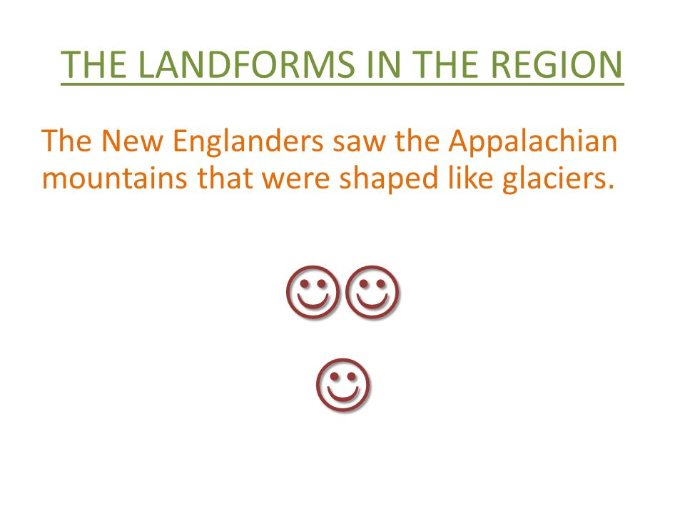 THE LANDFORMS IN THE REGION The New Englanders saw the Appalachian mountains that were shaped like glaciers.