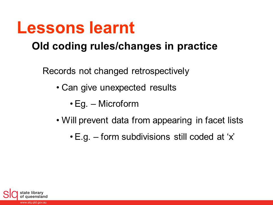 Lessons learnt Records not changed retrospectively Can give unexpected results Eg. – Microform Will prevent data from appearing in facet lists E.g. –