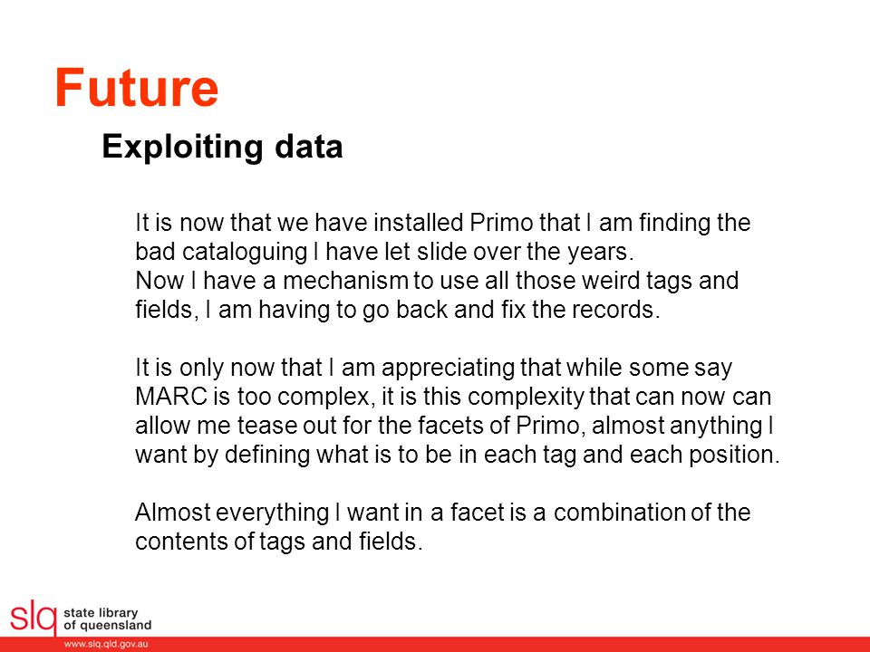 Future It is now that we have installed Primo that I am finding the bad cataloguing I have let slide over the years.