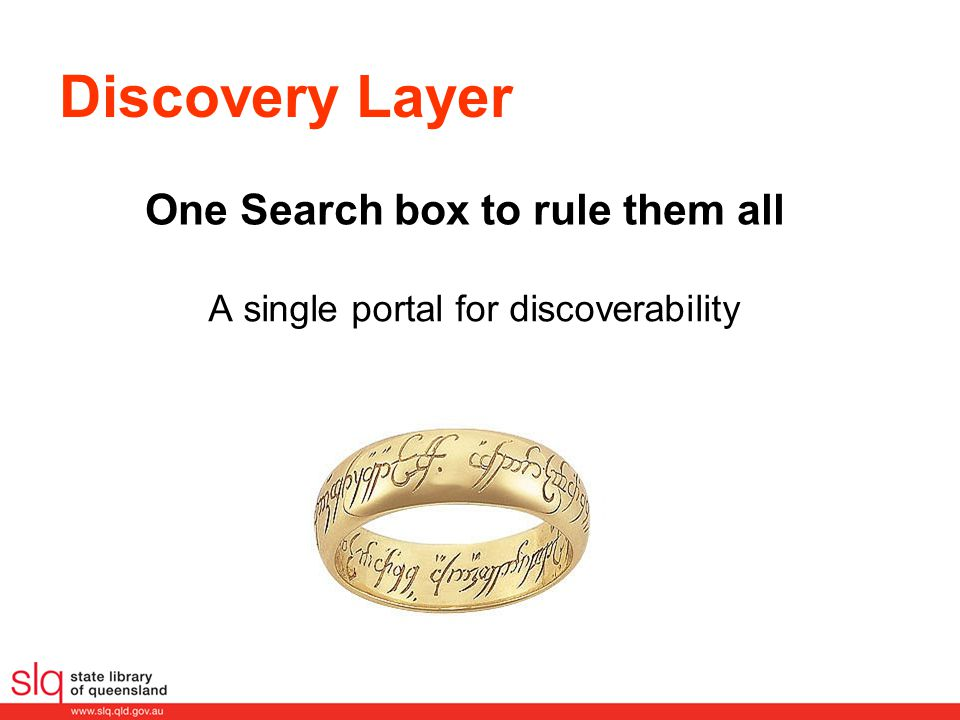 Discovery Layer A single portal for discoverability One Search box to rule them all
