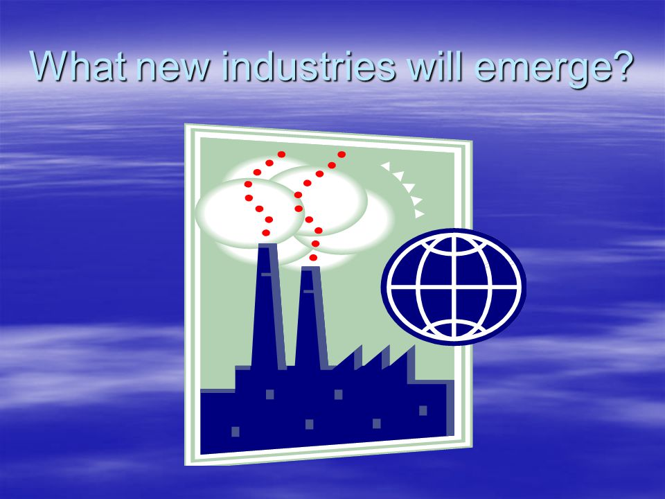 What new industries will emerge