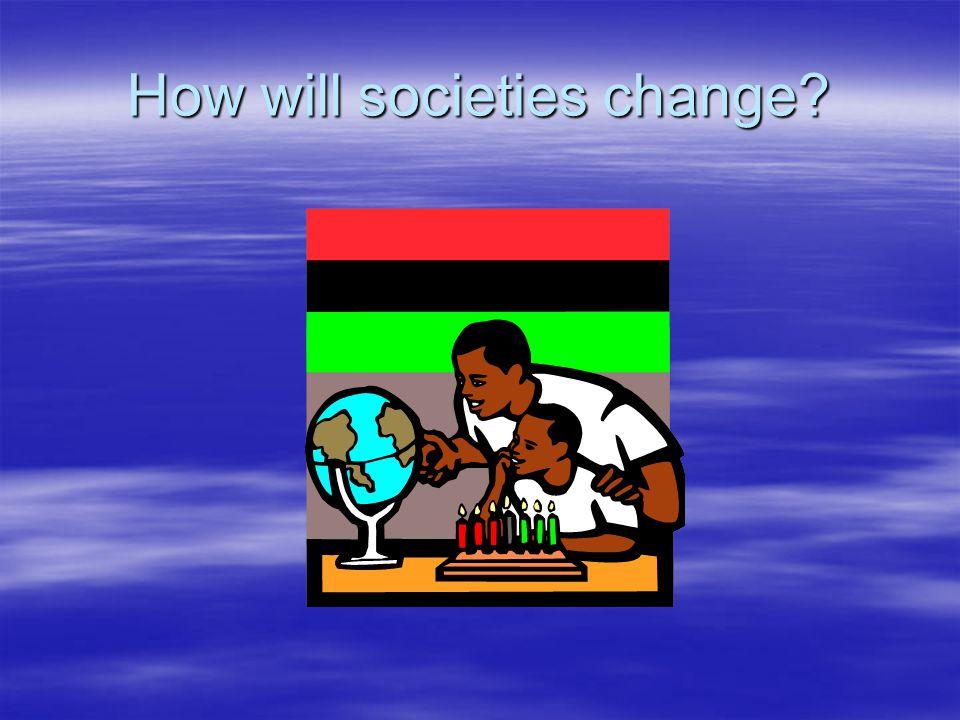 How will societies change?