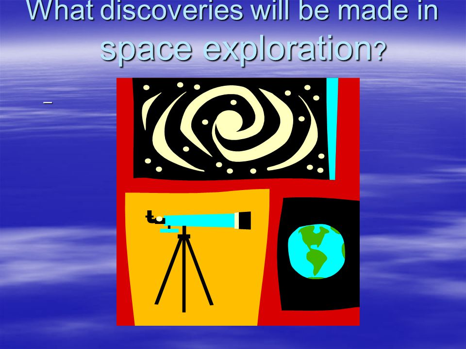 What discoveries will be made in space exploration –