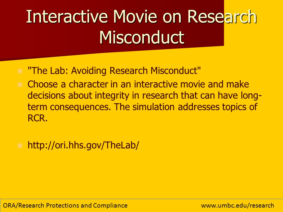 Interactive Movie on Research Misconduct The Lab: Avoiding Research Misconduct Choose a character in an interactive movie and make decisions about integrity in research that can have long- term consequences.