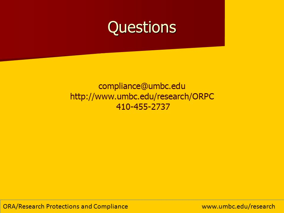 16 Questions compliance@umbc.edu http://www.umbc.edu/research/ORPC 410-455-2737 ORA/Research Protections and Compliancewww.umbc.edu/research