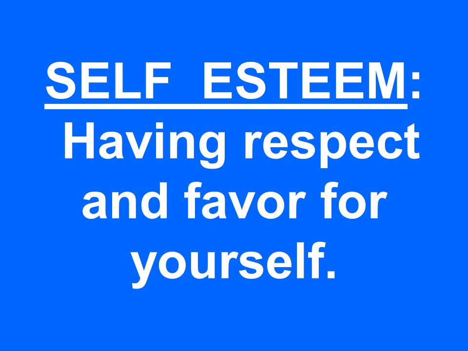 SELF_ESTEEM: Having respect and favor for yourself.