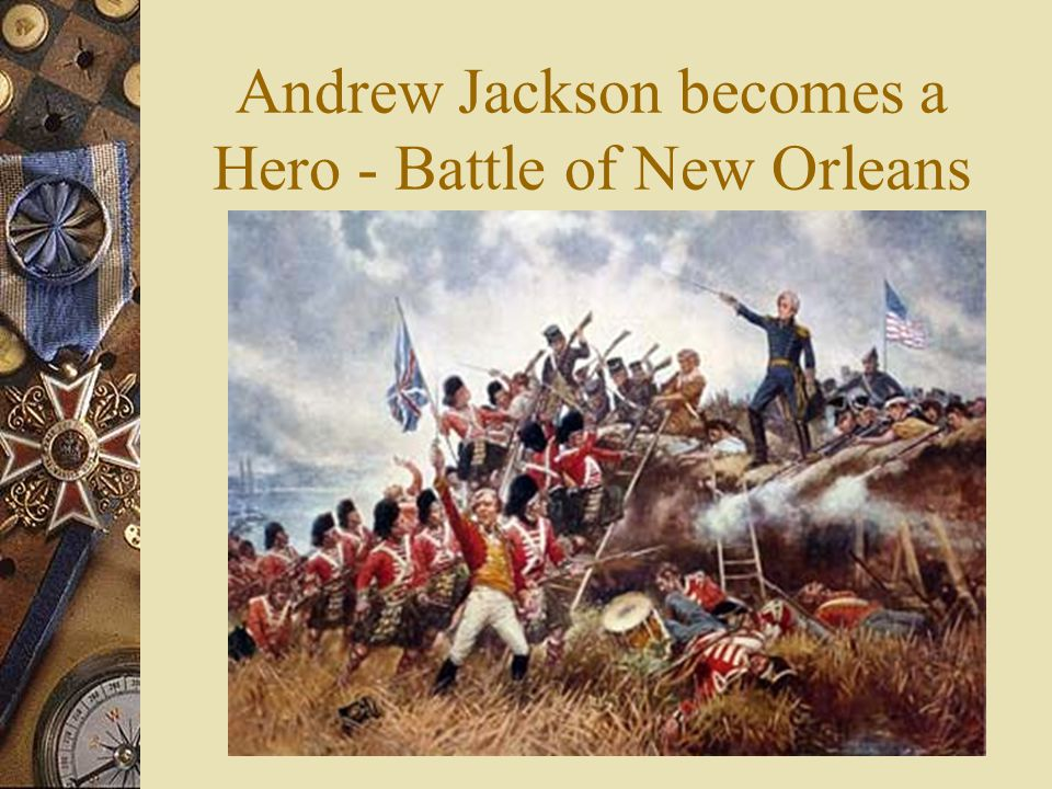 Andrew Jackson becomes a Hero - Battle of New Orleans